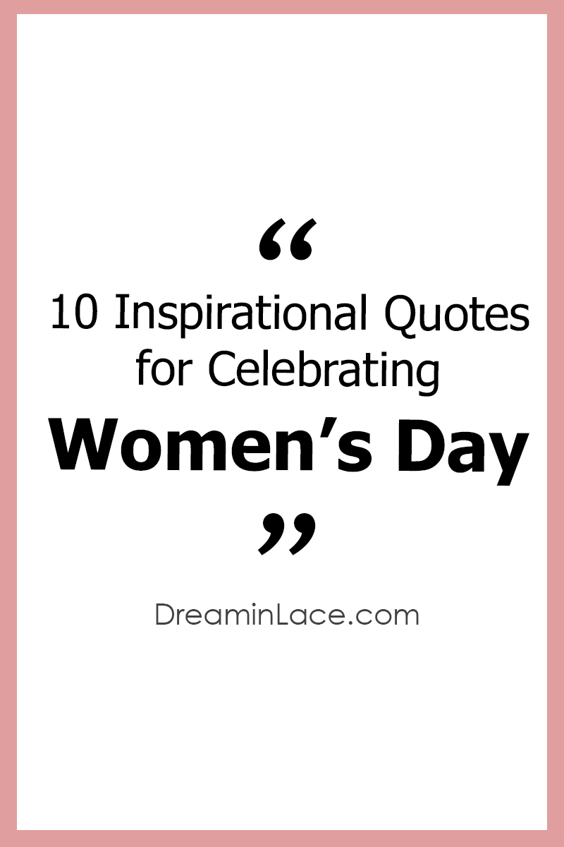 10 Inspiring Women\'s Day Quotes I DreaminLace.com